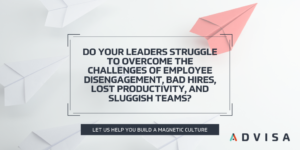 Do your leaders struggle to overcome the challenges of employee disengagement, bad hires, lost productivity, and sluggish teams?