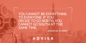 You cannot be everything to everyone. If you decide to go north, you cannot go south at the same time.