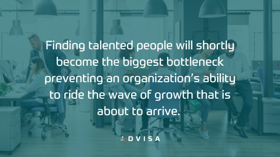 Finding talented people will shortly become the biggest bottleneck preventing an organization's ability to ride the wave of growth that is about to arrive.